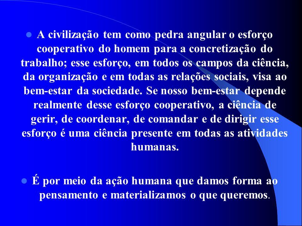 A civilização tem como pedra angular o esforço cooperativo do homem para a concretização do trabalho; esse esforço, em todos os campos da ciência, da