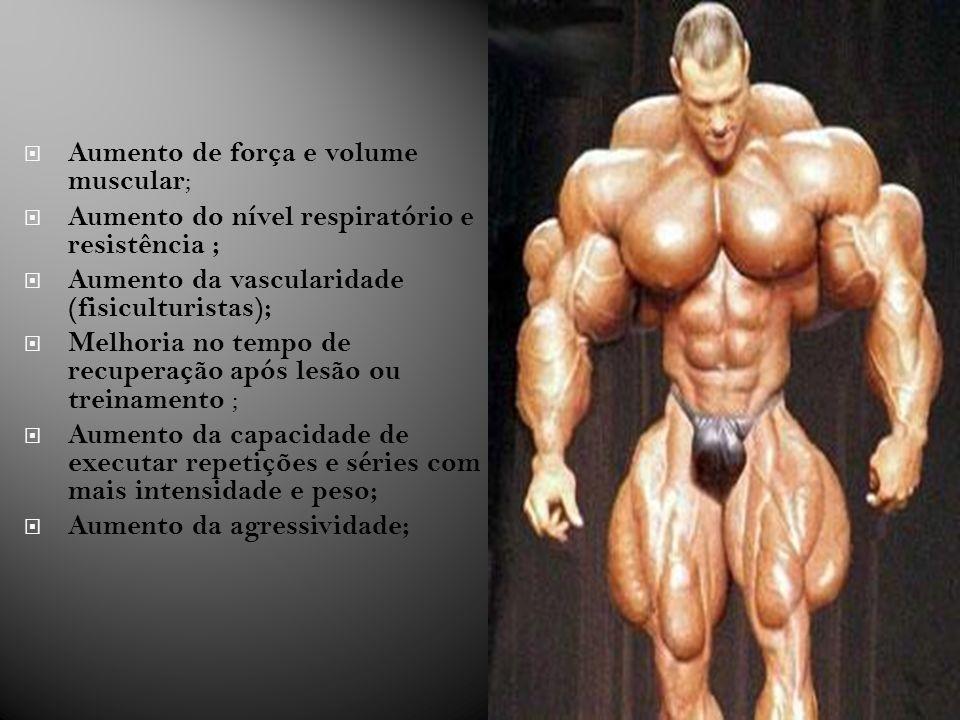 Aumento de força e volume muscular ; Aumento do nível respiratório e resistência ; Aumento da vascularidade (fisiculturistas); Melhoria no tempo de re