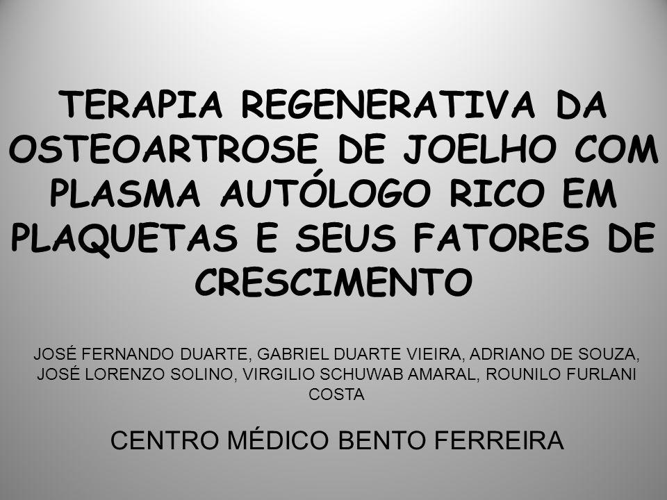 TERAPIA REGENERATIVA DA OSTEOARTROSE DE JOELHO COM PLASMA AUTÓLOGO RICO EM PLAQUETAS E SEUS FATORES DE CRESCIMENTO JOSÉ FERNANDO DUARTE, GABRIEL DUART