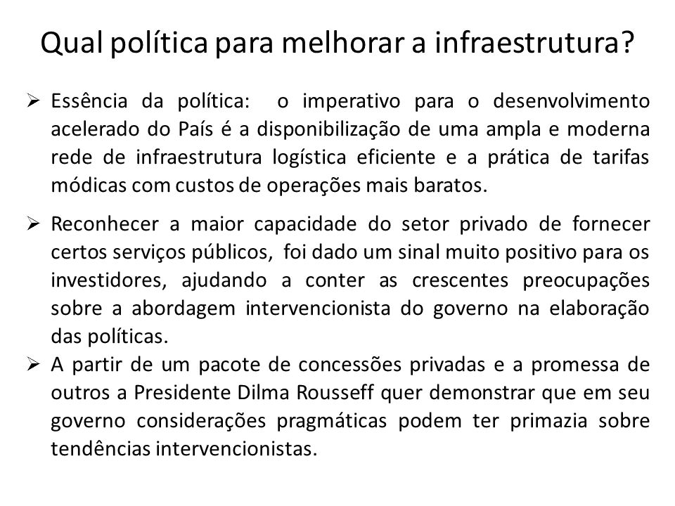 Qual política para melhorar a infraestrutura? Essência da política: o imperativo para o desenvolvimento acelerado do País é a disponibilização de uma