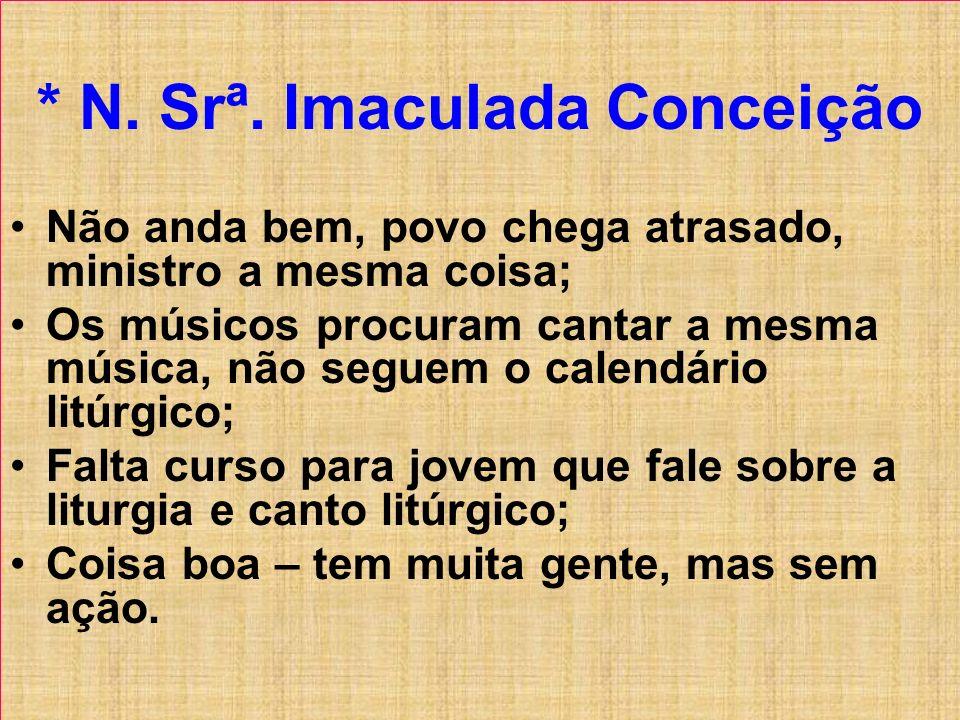 * N. Srª. Imaculada Conceição Não anda bem, povo chega atrasado, ministro a mesma coisa; Os músicos procuram cantar a mesma música, não seguem o calen