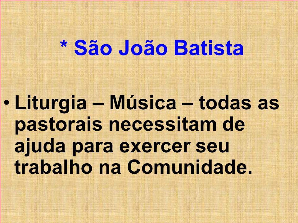 * São João Batista Liturgia – Música – todas as pastorais necessitam de ajuda para exercer seu trabalho na Comunidade.