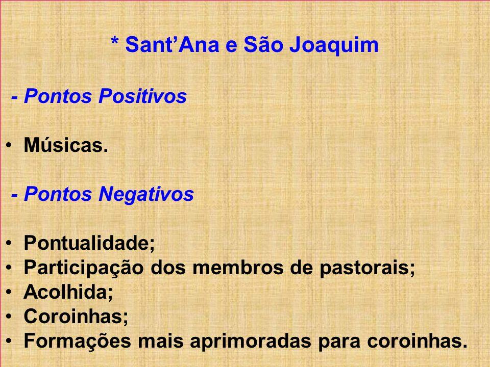 * SantAna e São Joaquim - Pontos Positivos Músicas. - Pontos Negativos Pontualidade; Participação dos membros de pastorais; Acolhida; Coroinhas; Forma