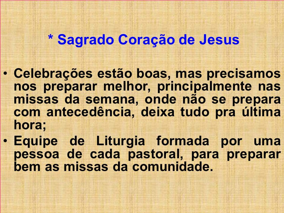 * Sagrado Coração de Jesus Celebrações estão boas, mas precisamos nos preparar melhor, principalmente nas missas da semana, onde não se prepara com an