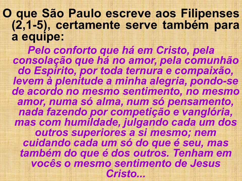 O que São Paulo escreve aos Filipenses (2,1-5), certamente serve também para a equipe: Pelo conforto que há em Cristo, pela consolação que há no amor,