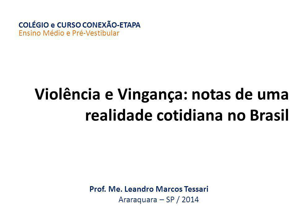 COLÉGIO e CURSO CONEXÃO-ETAPA Ensino Médio e Pré-Vestibular Violência e Vingança: notas de uma realidade cotidiana no Brasil Prof.