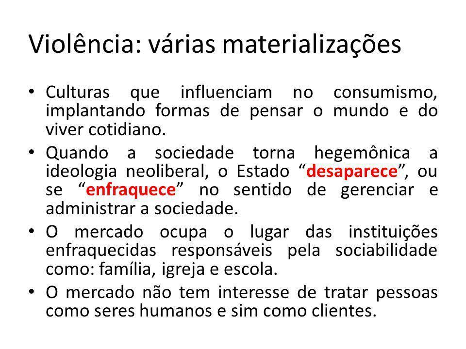 Violência: várias materializações Culturas que influenciam no consumismo, implantando formas de pensar o mundo e do viver cotidiano.