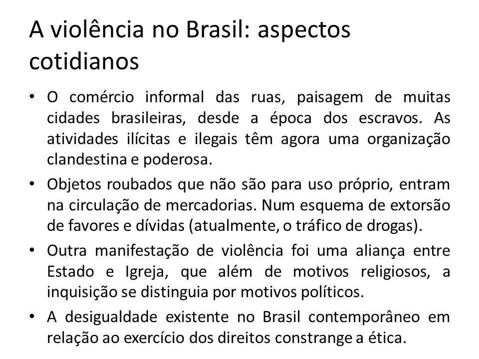 A violência no Brasil: aspectos cotidianos O comércio informal das ruas, paisagem de muitas cidades brasileiras, desde a época dos escravos.