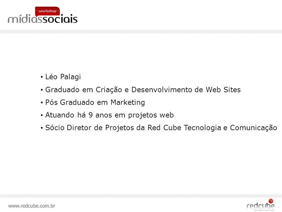 Léo Palagi Graduado em Criação e Desenvolvimento de Web Sites Pós Graduado em Marketing Atuando há 9 anos em projetos web Sócio Diretor de Projetos da Red Cube Tecnologia e Comunicação