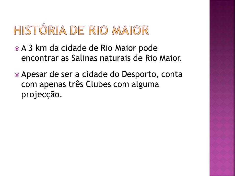 A 3 km da cidade de Rio Maior pode encontrar as Salinas naturais de Rio Maior. Apesar de ser a cidade do Desporto, conta com apenas três Clubes com al