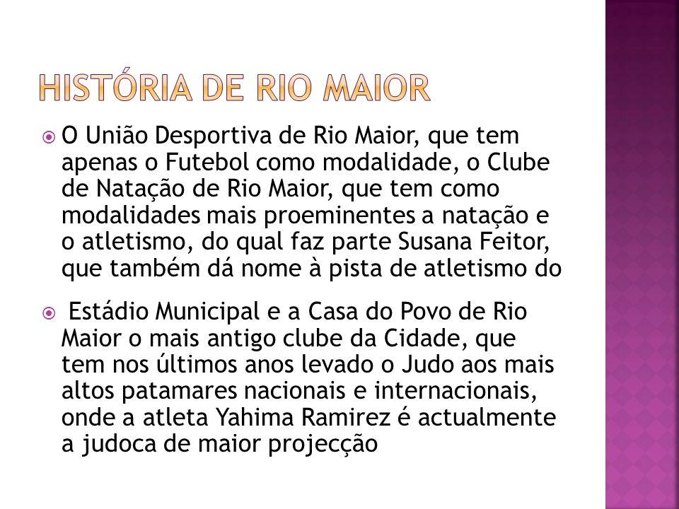 O União Desportiva de Rio Maior, que tem apenas o Futebol como modalidade, o Clube de Natação de Rio Maior, que tem como modalidades mais proeminentes