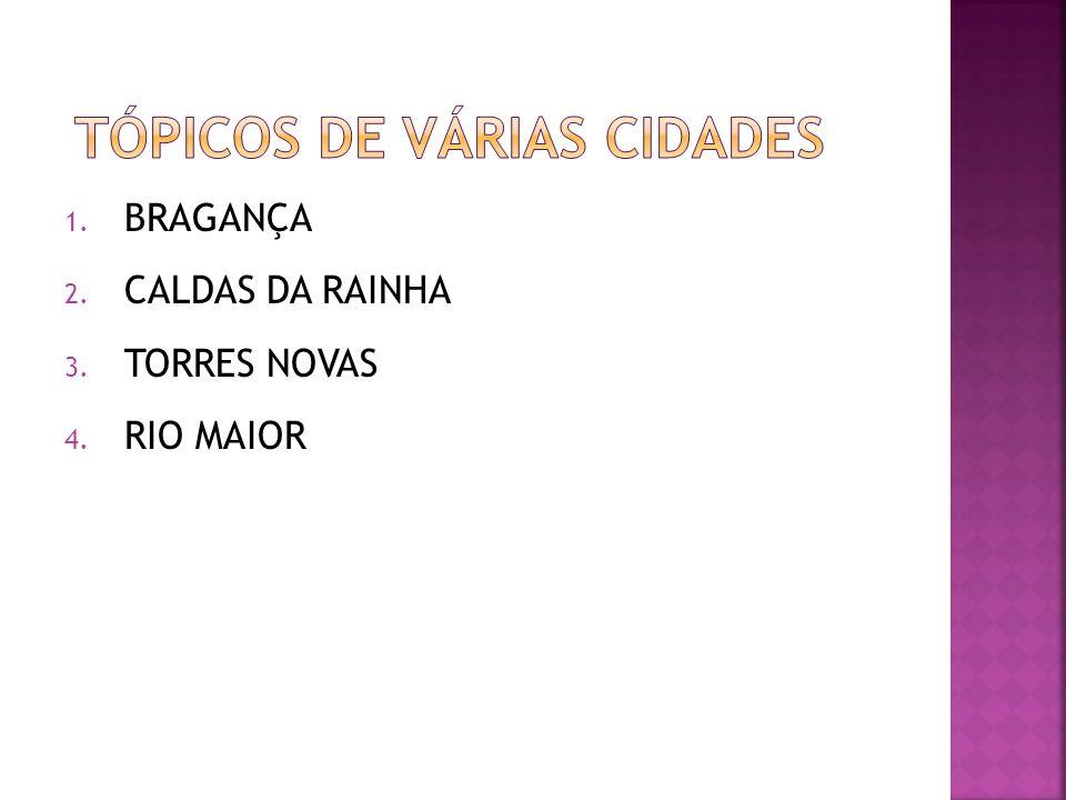 1. BRAGANÇA 2. CALDAS DA RAINHA 3. TORRES NOVAS 4. RIO MAIOR
