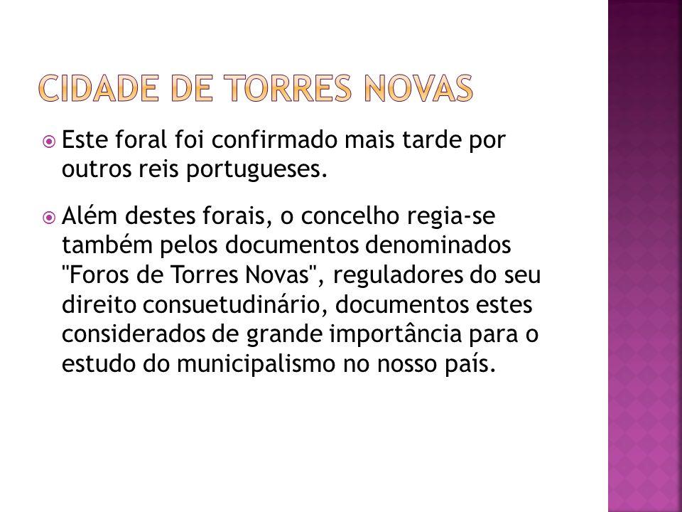 Este foral foi confirmado mais tarde por outros reis portugueses. Além destes forais, o concelho regia-se também pelos documentos denominados