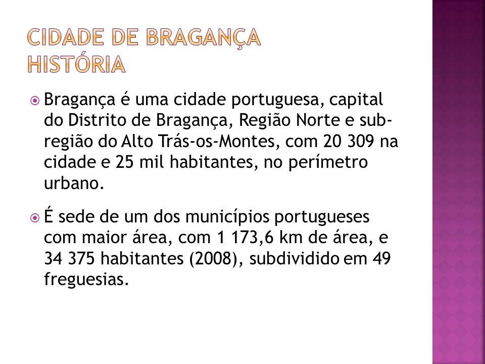 Bragança é uma cidade portuguesa, capital do Distrito de Bragança, Região Norte e sub- região do Alto Trás-os-Montes, com 20 309 na cidade e 25 mil ha
