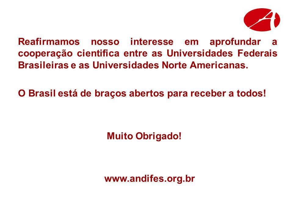Reafirmamos nosso interesse em aprofundar a cooperação cientifica entre as Universidades Federais Brasileiras e as Universidades Norte Americanas.