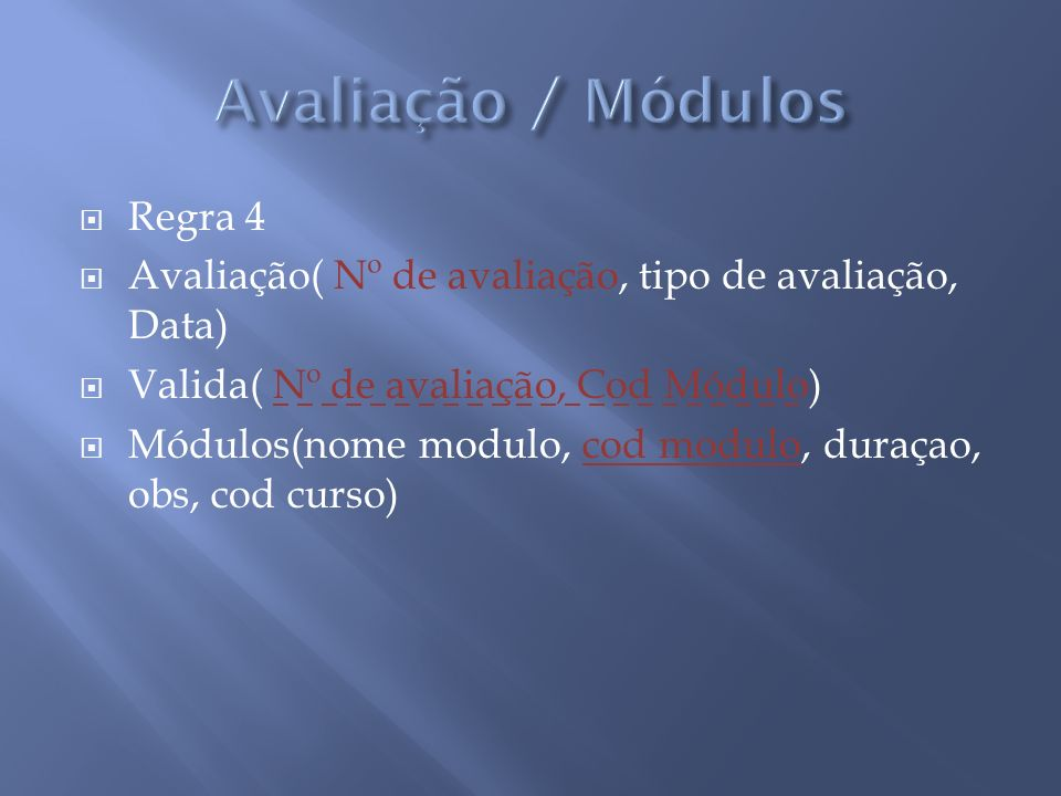 Regra 4 Avaliação( Nº de avaliação, tipo de avaliação, Data) Valida( Nº de avaliação, Cod Módulo) Módulos(nome modulo, cod modulo, duraçao, obs, cod c