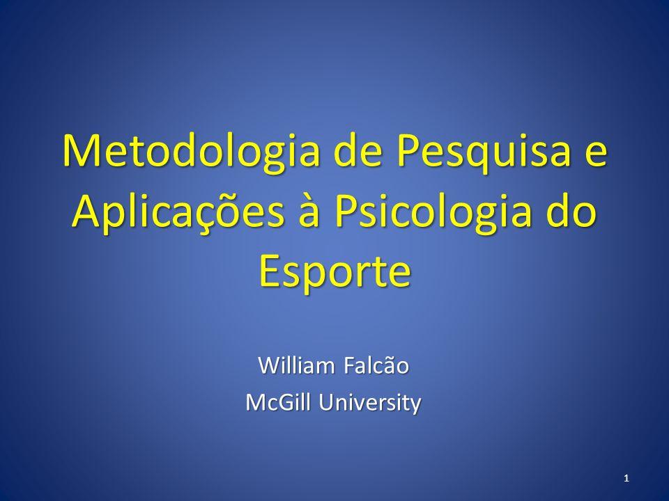Metodologia de Pesquisa e Aplicações à Psicologia do Esporte William Falcão McGill University 1