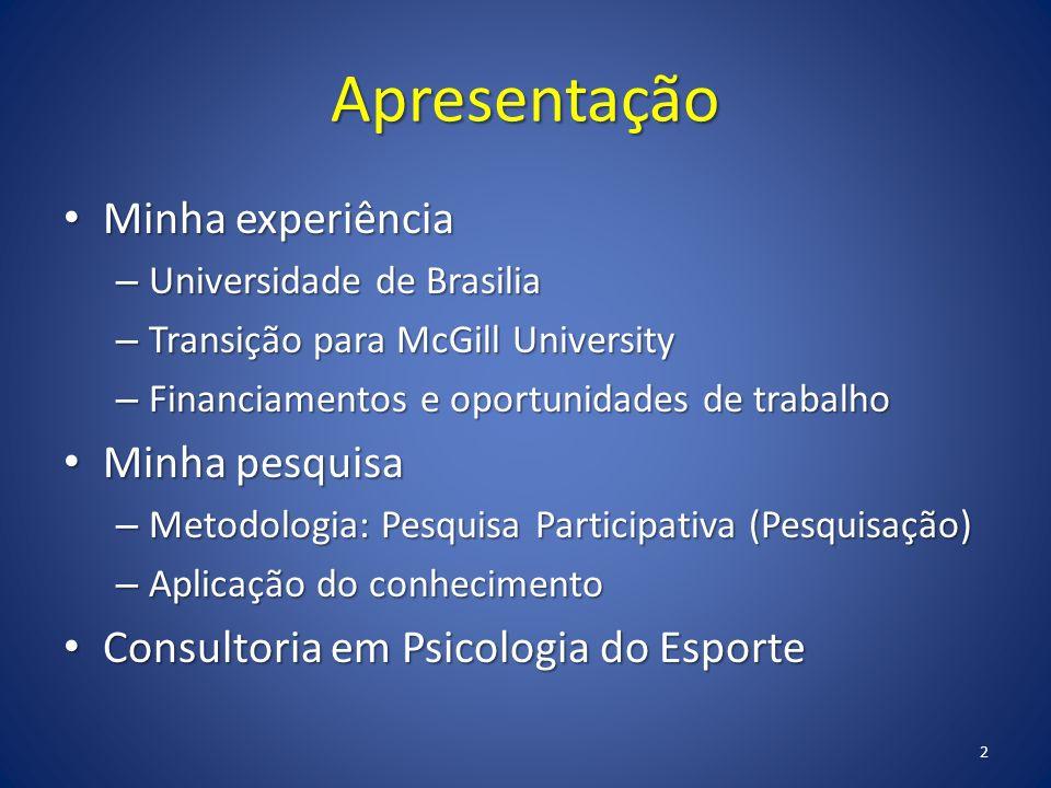 Apresentação Minha experiência Minha experiência – Universidade de Brasilia – Transição para McGill University – Financiamentos e oportunidades de tra