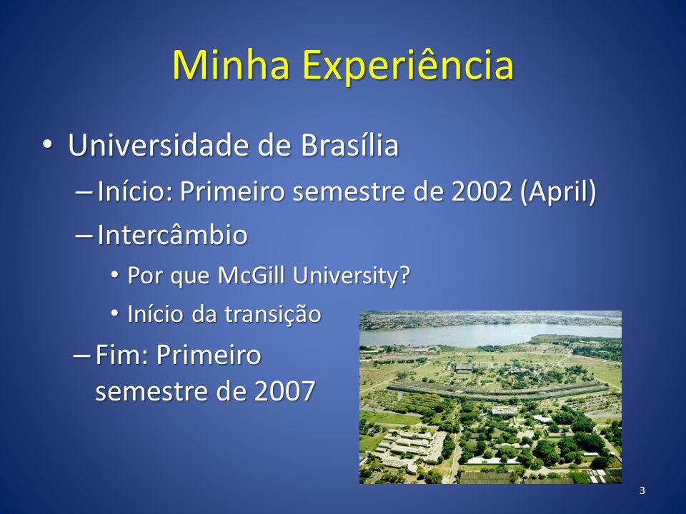Minha Experiência Universidade de Brasília Universidade de Brasília – Início: Primeiro semestre de 2002 (April) – Intercâmbio Por que McGill University.