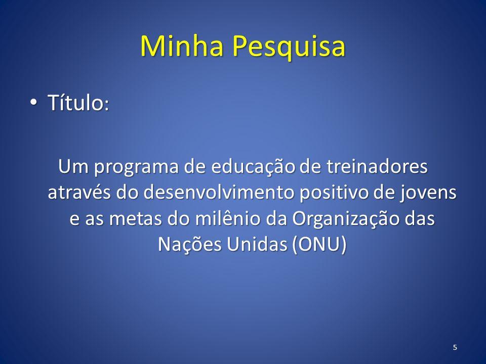 Minha Pesquisa Título : Título : Um programa de educação de treinadores através do desenvolvimento positivo de jovens e as metas do milênio da Organização das Nações Unidas (ONU) 5
