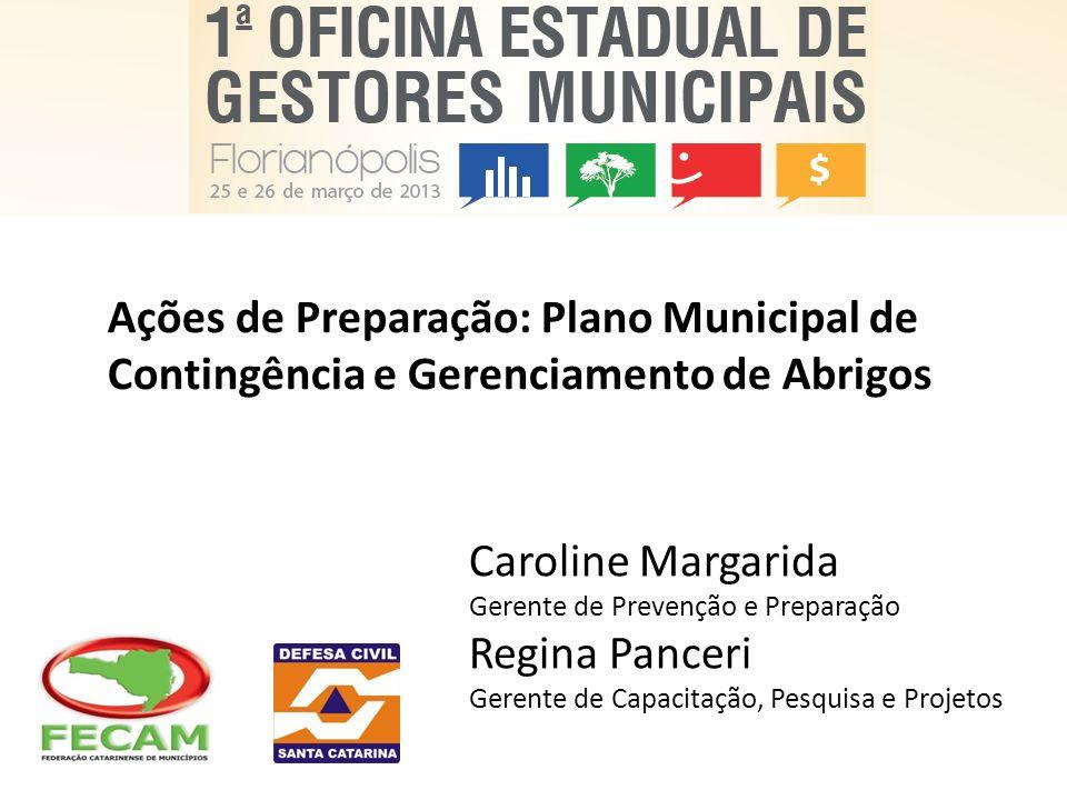 Ações de Preparação: Plano Municipal de Contingência e Gerenciamento de Abrigos Caroline Margarida Gerente de Prevenção e Preparação Regina Panceri Ge