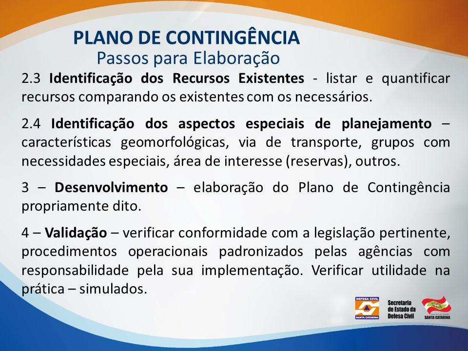 Passos para Elaboração PLANO DE CONTINGÊNCIA 2.3 Identificação dos Recursos Existentes - listar e quantificar recursos comparando os existentes com os