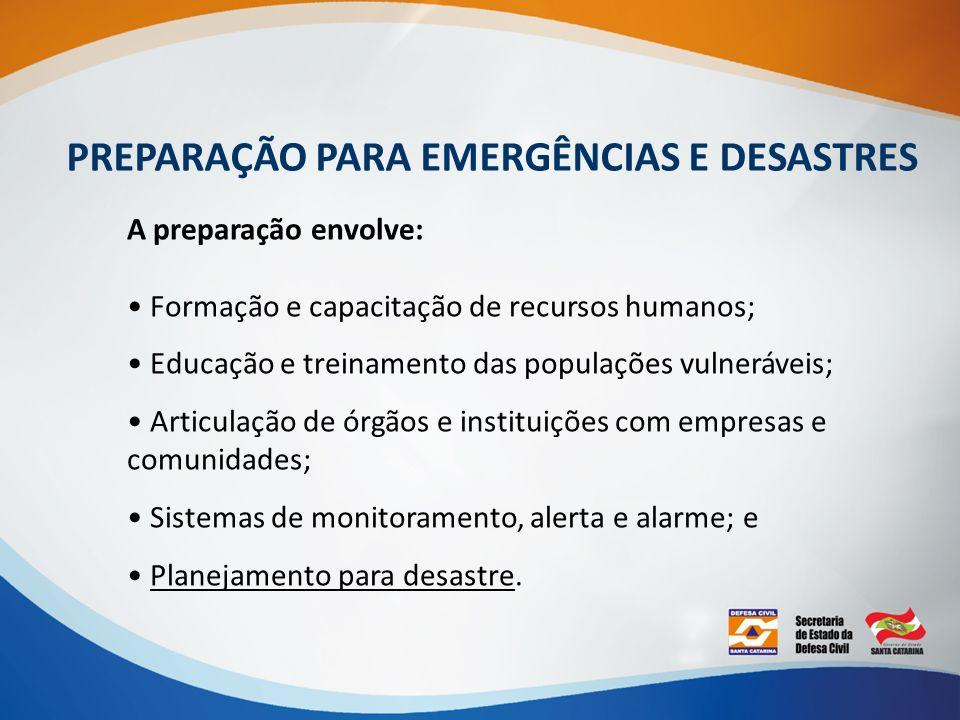 A preparação envolve: Formação e capacitação de recursos humanos; Educação e treinamento das populações vulneráveis; Articulação de órgãos e instituiç