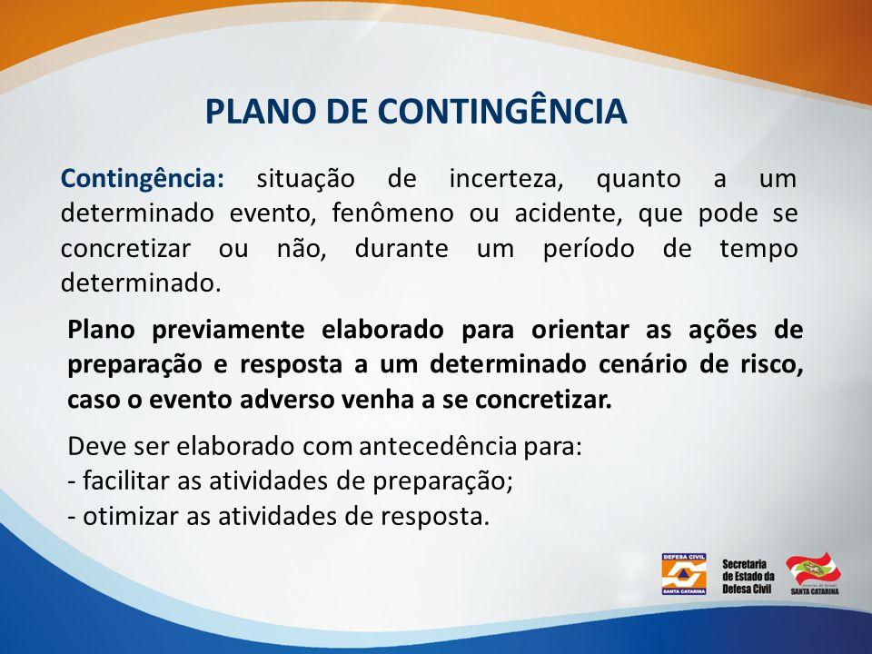 PLANO DE CONTINGÊNCIA Contingência: situação de incerteza, quanto a um determinado evento, fenômeno ou acidente, que pode se concretizar ou não, duran