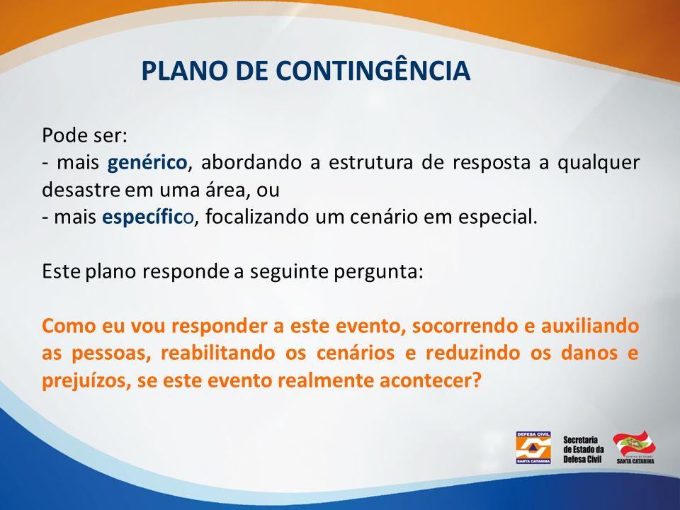 PLANO DE CONTINGÊNCIA Pode ser: - mais genérico, abordando a estrutura de resposta a qualquer desastre em uma área, ou - mais específico, focalizando