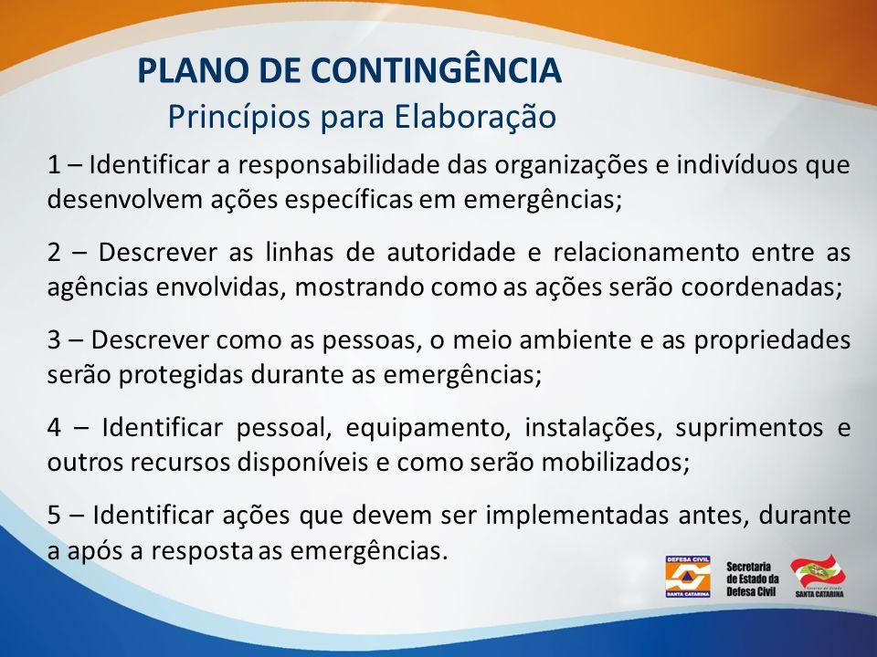 PLANO DE CONTINGÊNCIA Princípios para Elaboração 1 – Identificar a responsabilidade das organizações e indivíduos que desenvolvem ações específicas em