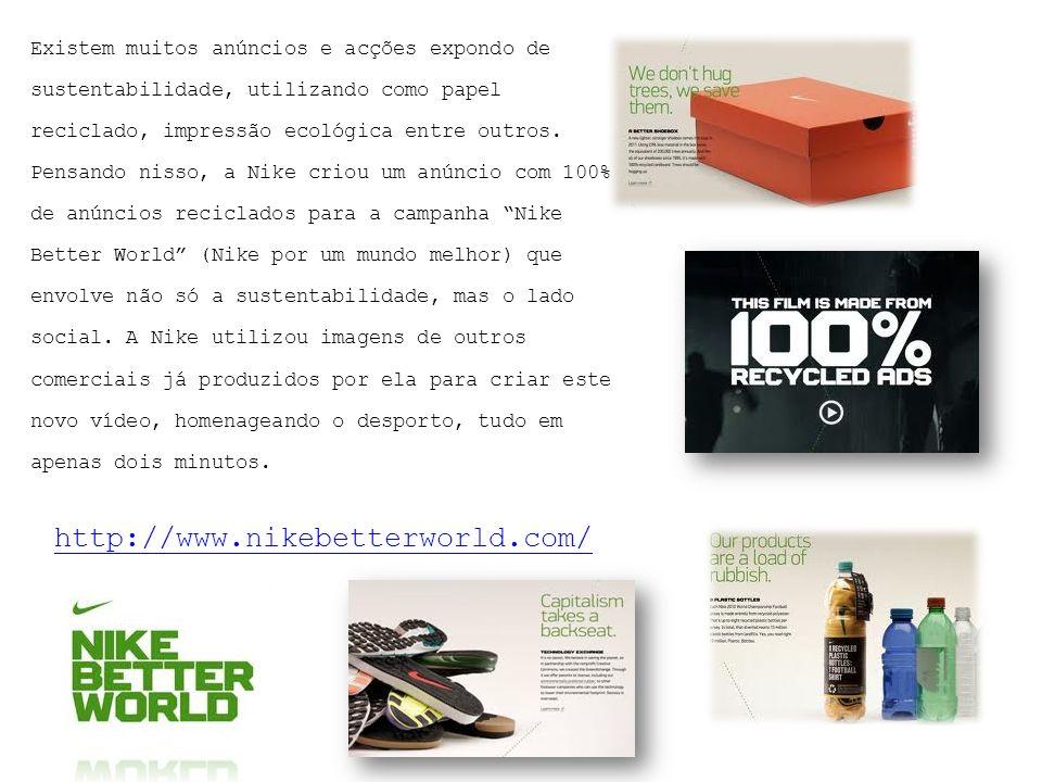 Existem muitos anúncios e acções expondo de sustentabilidade, utilizando como papel reciclado, impressão ecológica entre outros.