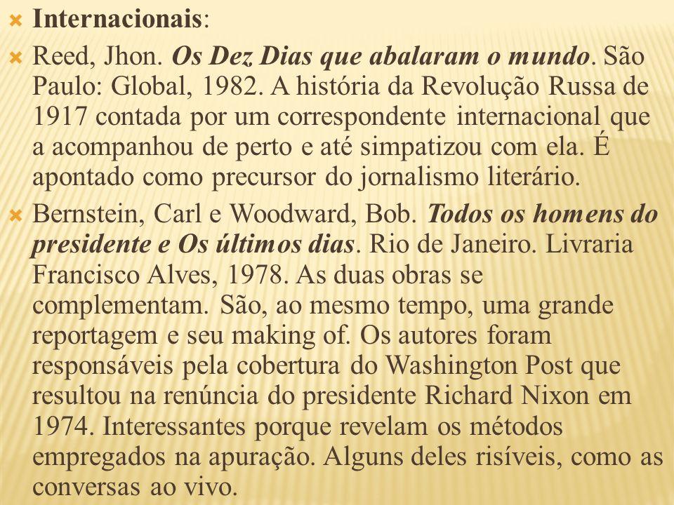 Internacionais: Reed, Jhon. Os Dez Dias que abalaram o mundo. São Paulo: Global, 1982. A história da Revolução Russa de 1917 contada por um correspond