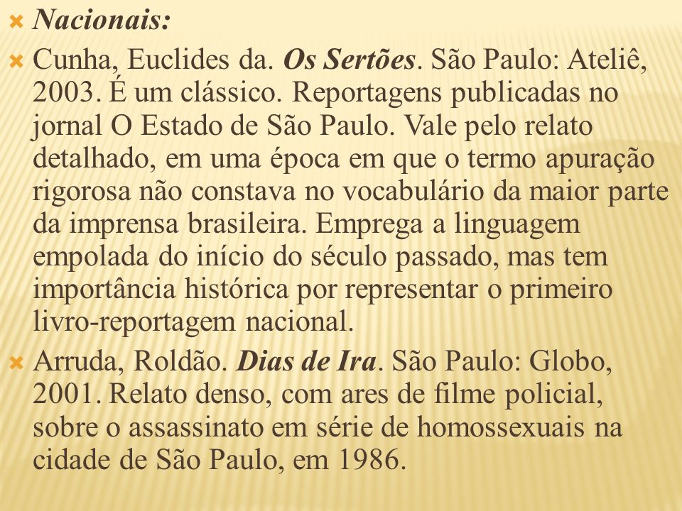 Nacionais: Cunha, Euclides da. Os Sertões. São Paulo: Ateliê, 2003. É um clássico. Reportagens publicadas no jornal O Estado de São Paulo. Vale pelo r