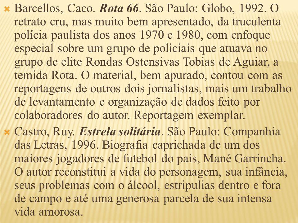 Barcellos, Caco. Rota 66. São Paulo: Globo, 1992. O retrato cru, mas muito bem apresentado, da truculenta polícia paulista dos anos 1970 e 1980, com e