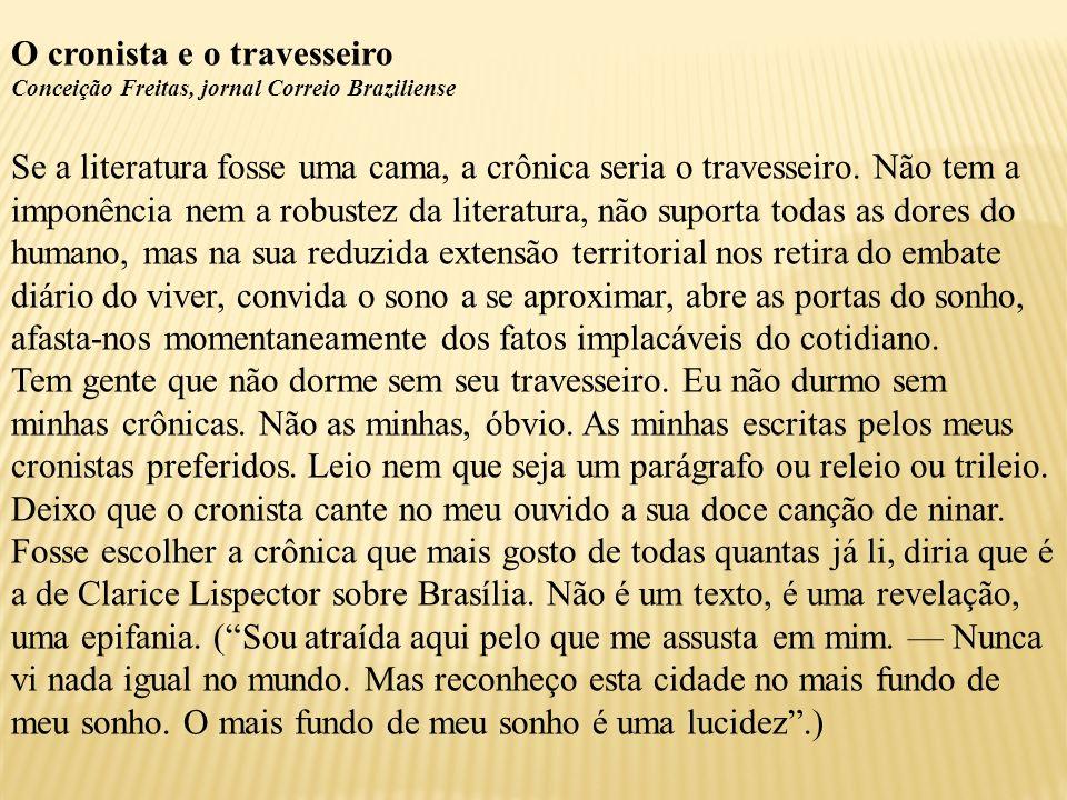 O cronista e o travesseiro Conceição Freitas, jornal Correio Braziliense Se a literatura fosse uma cama, a crônica seria o travesseiro. Não tem a impo