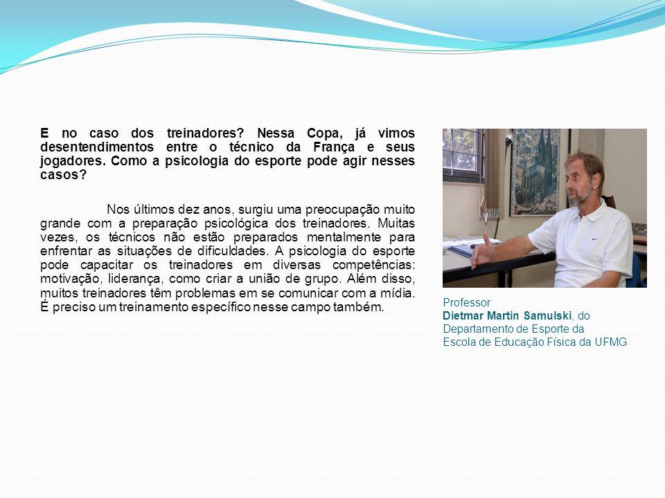 Professor Dietmar Martin Samulski, do Departamento de Esporte da Escola de Educação Física da UFMG E no caso dos treinadores.