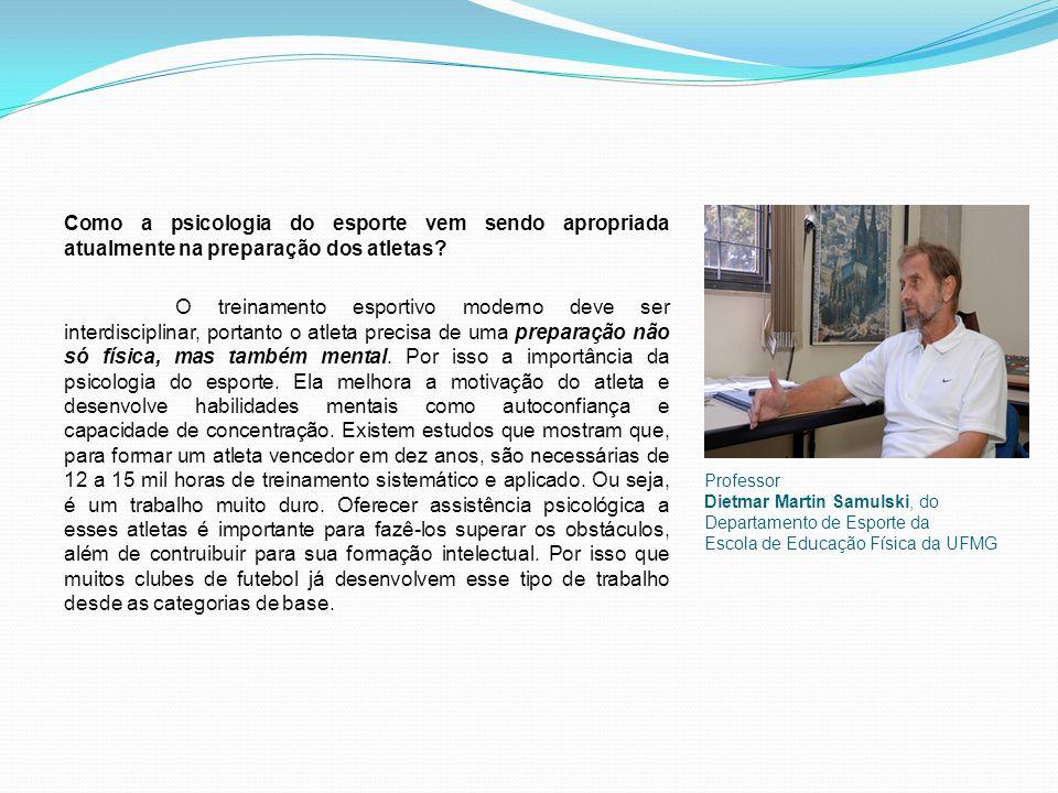 Professor Dietmar Martin Samulski, do Departamento de Esporte da Escola de Educação Física da UFMG Como a psicologia do esporte vem sendo apropriada atualmente na preparação dos atletas.