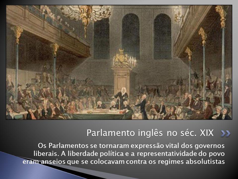 Os Parlamentos se tornaram expressão vital dos governos liberais. A liberdade política e a representatividade do povo eram anseios que se colocavam co