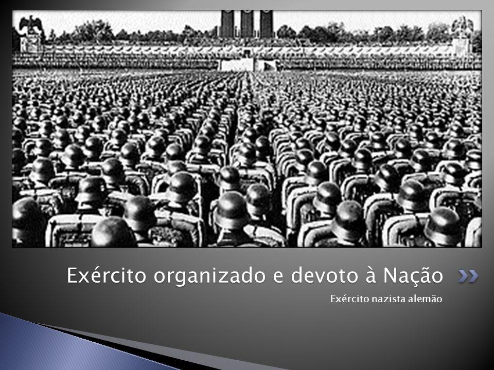 Exército nazista alemão Exército organizado e devoto à Nação