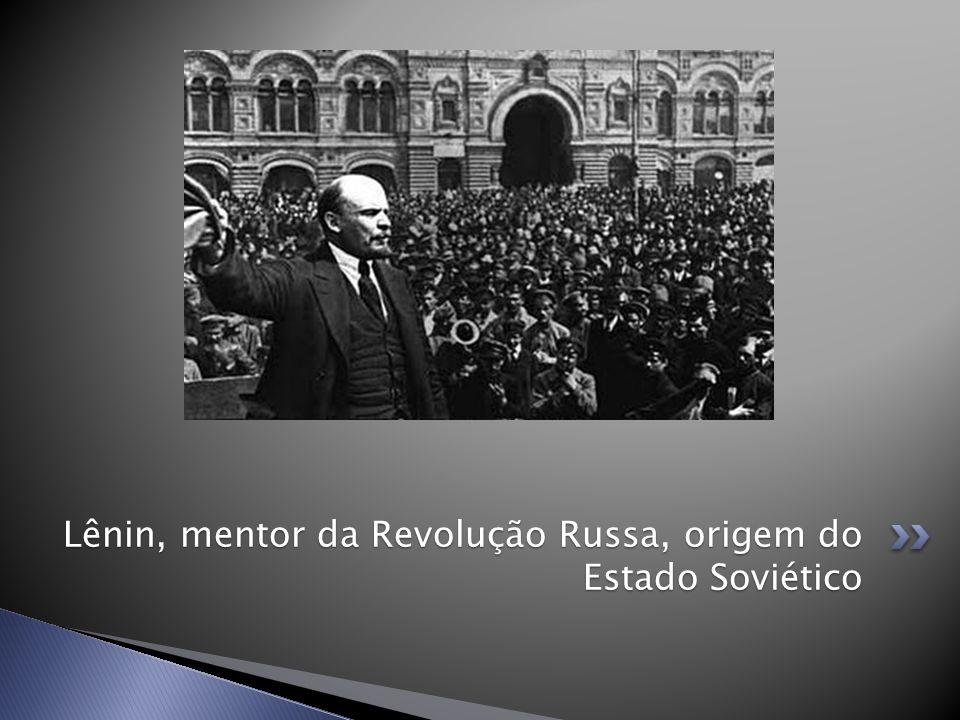 Lênin, mentor da Revolução Russa, origem do Estado Soviético