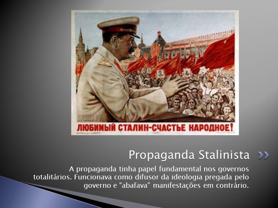 A propaganda tinha papel fundamental nos governos totalitários. Funcionava como difusor da ideologia pregada pelo governo e abafava manifestações em c