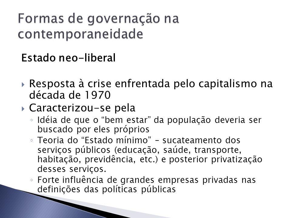 Estado neo-liberal Resposta à crise enfrentada pelo capitalismo na década de 1970 Caracterizou-se pela Idéia de que o bem estar da população deveria s