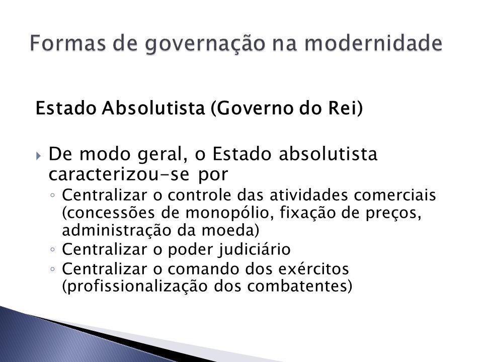 Estado Absolutista (Governo do Rei) De modo geral, o Estado absolutista caracterizou-se por Centralizar o controle das atividades comerciais (concessõ