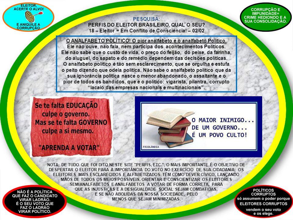 PESQUISA: PERFIS DO ELEITOR BRASILEIRO, QUAL O SEU? 18 – Eleitor = Em Conflito de Consciência! – 02/02 O ANALFABETO POLÍTICO! O pior analfabeto é o an