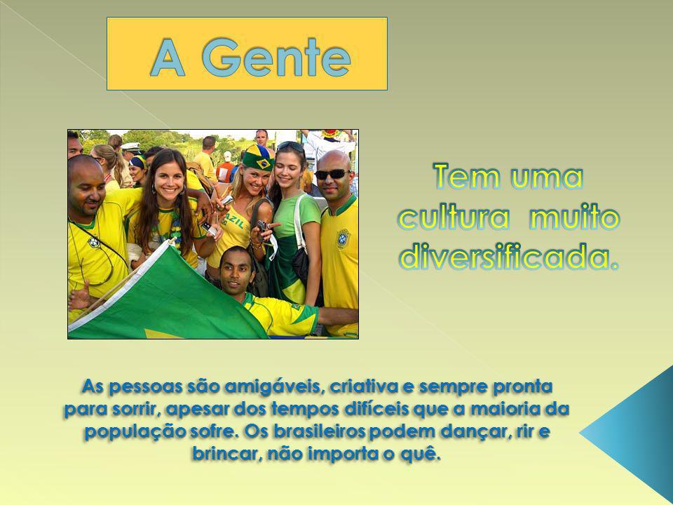 As pessoas são amigáveis, criativa e sempre pronta para sorrir, apesar dos tempos difíceis que a maioria da população sofre. Os brasileiros podem danç