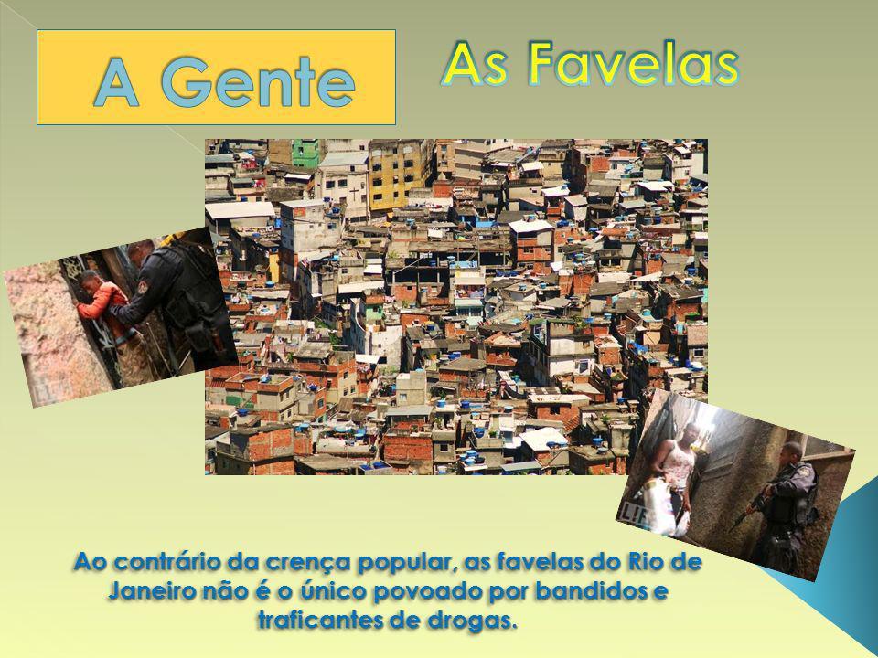 Ao contrário da crença popular, as favelas do Rio de Janeiro não é o único povoado por bandidos e traficantes de drogas.