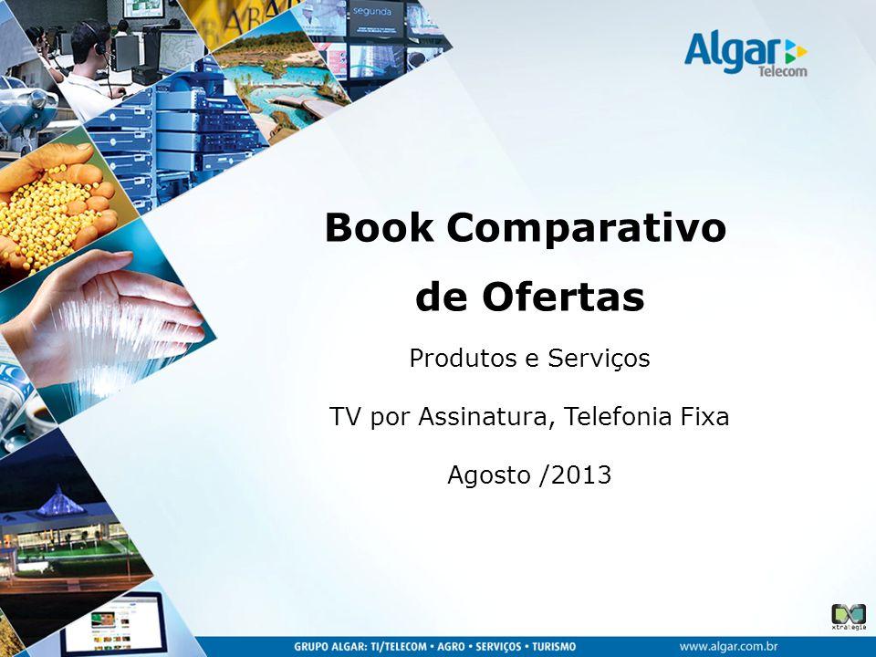 Produtos e Serviços TV por Assinatura, Telefonia Fixa Agosto /2013 Book Comparativo de Ofertas