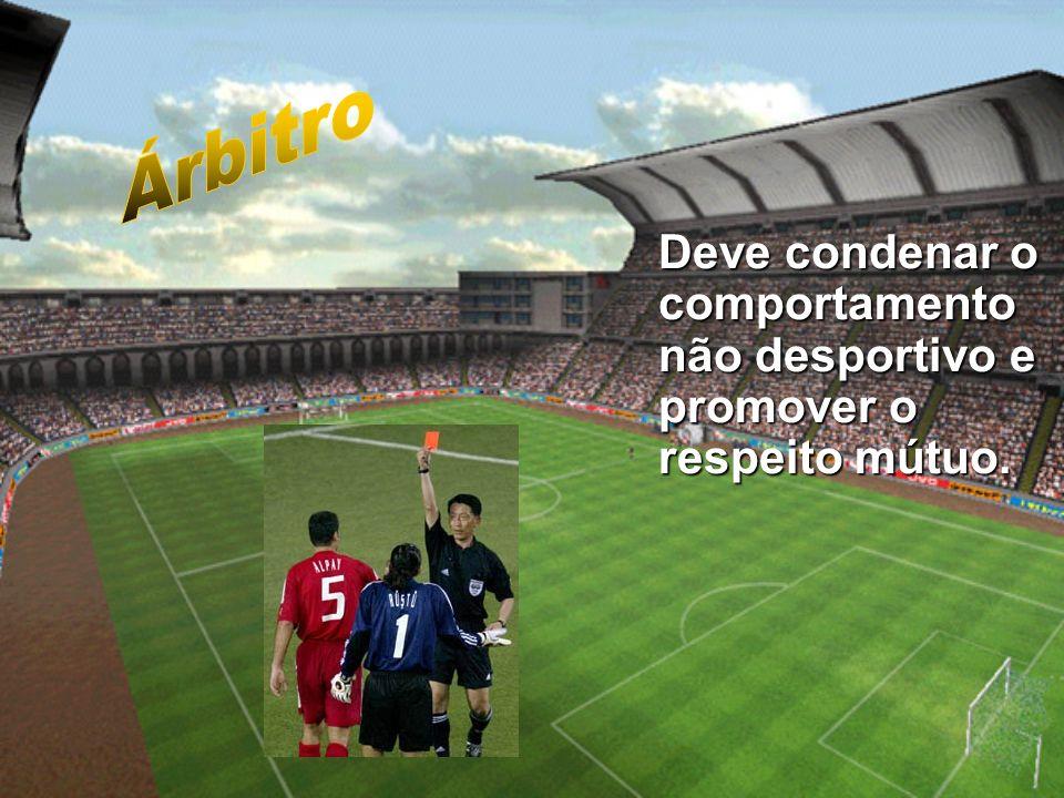 Deve condenar o comportamento não desportivo e promover o respeito mútuo.
