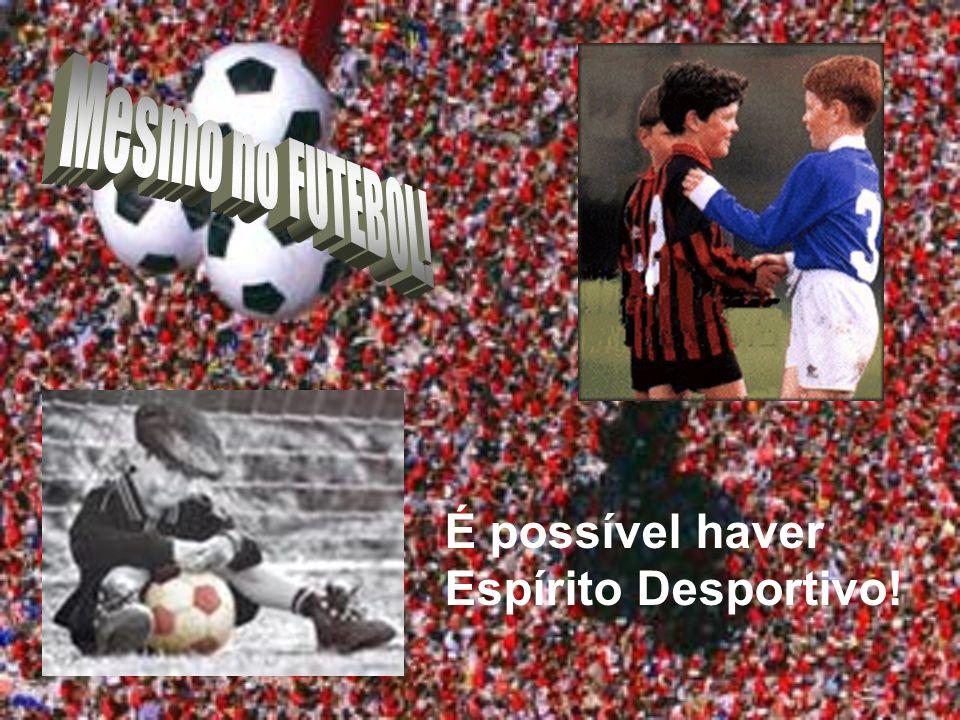 É possível haver Espírito Desportivo!