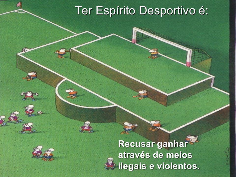 Ter Espírito Desportivo é: Manter a dignidade em todas as circunstâncias.